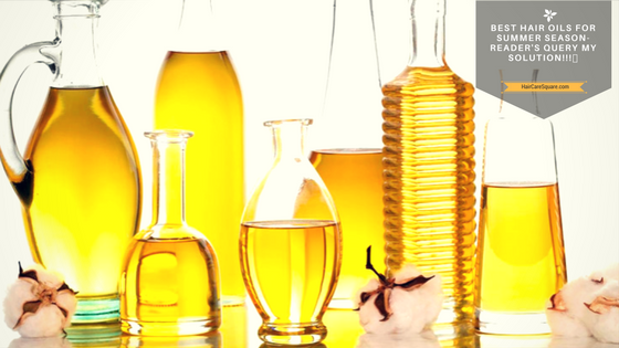 Best Hair Oils For Summer Season-Reader's Query My Solution!!!