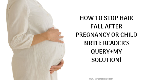 How To Stop Hair Fall After Pregnancy Or Child Birth