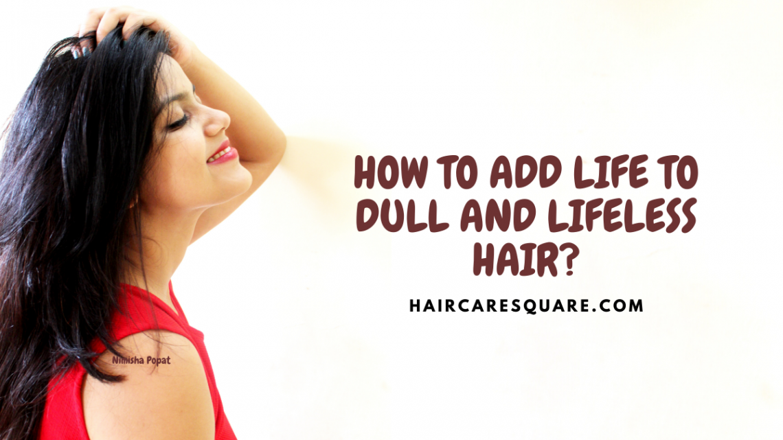 How to add life to dull and lifeless hair?
